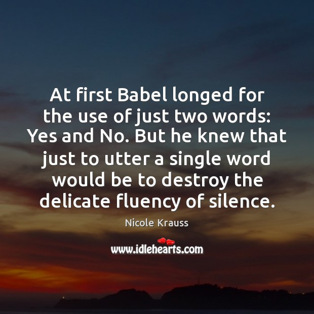 At first Babel longed for the use of just two words: Yes Nicole Krauss Picture Quote