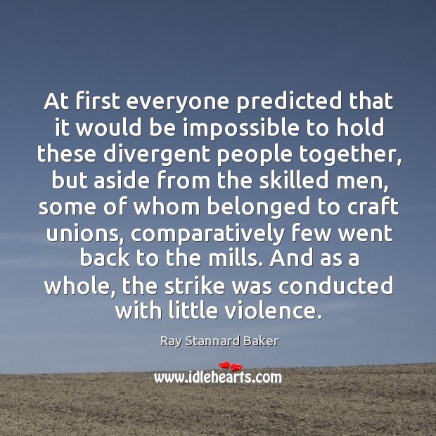 At first everyone predicted that it would be impossible to hold these divergent people Image