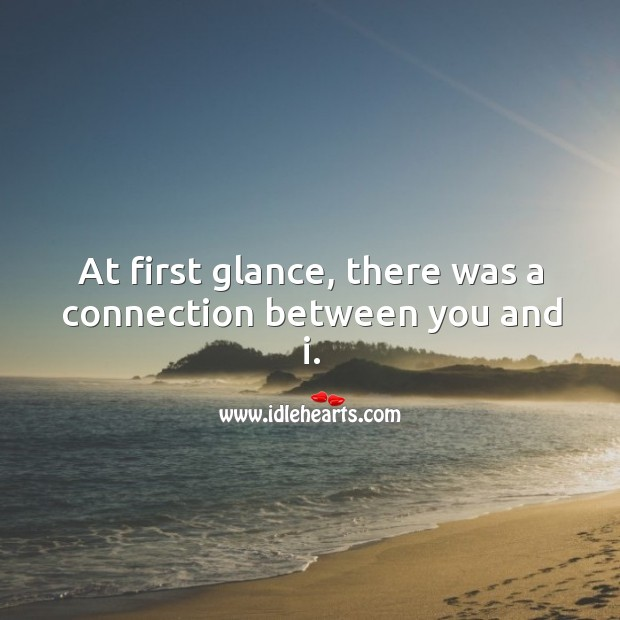 At first glance, there was a connection between you and i. Image
