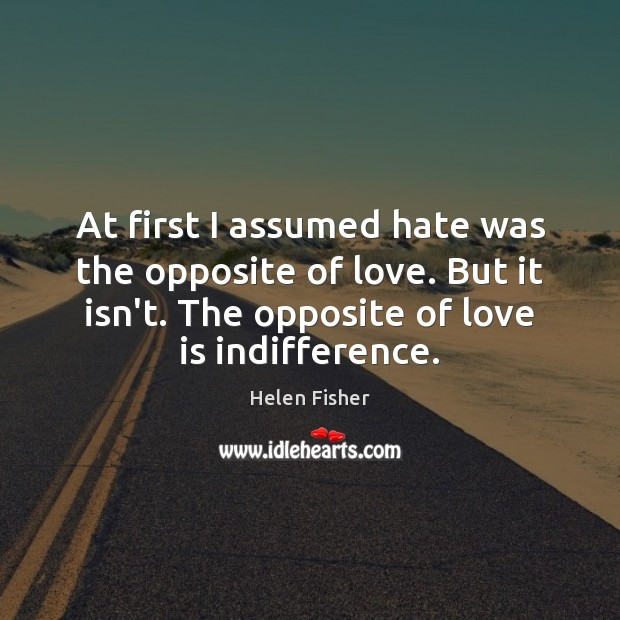 Helen Fisher Picture Quote image saying: At first I assumed hate was the opposite of love. But it