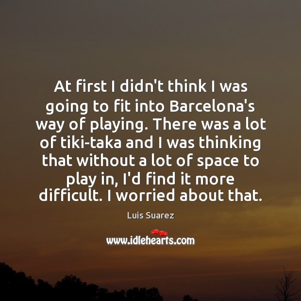 At first I didn't think I was going to fit into Barcelona's Image