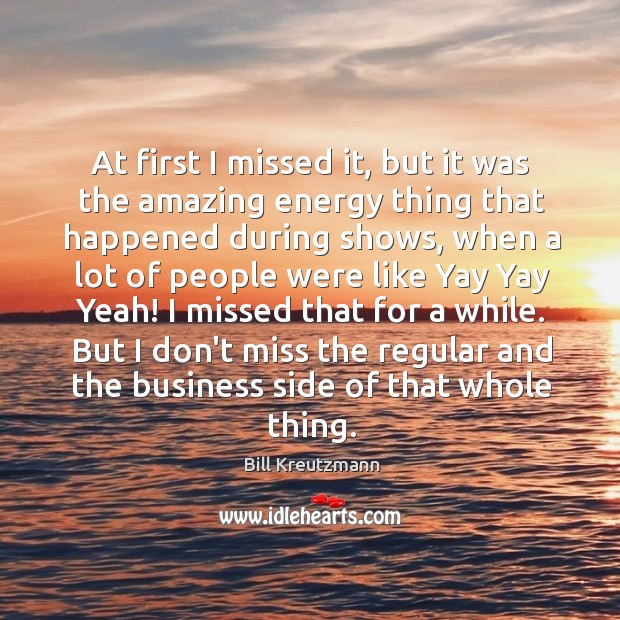 At first I missed it, but it was the amazing energy thing Bill Kreutzmann Picture Quote