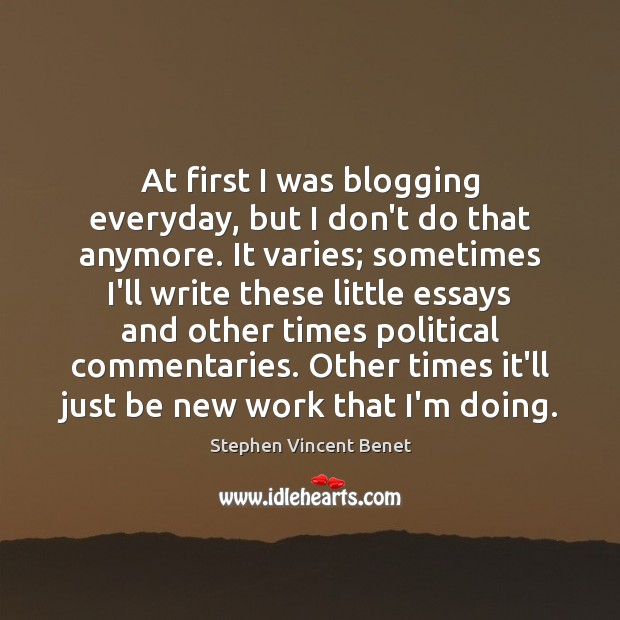 At first I was blogging everyday, but I don't do that anymore. Image