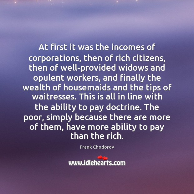 At first it was the incomes of corporations, then of rich citizens, Frank Chodorov Picture Quote
