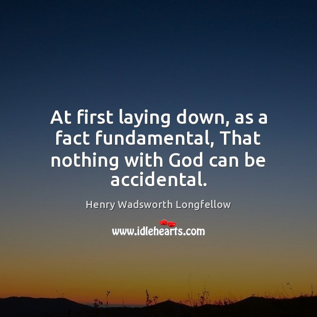 Image, At first laying down, as a fact fundamental, That nothing with God can be accidental.