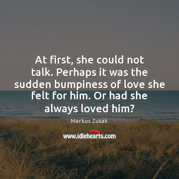 At first, she could not talk. Perhaps it was the sudden bumpiness Markus Zusak Picture Quote
