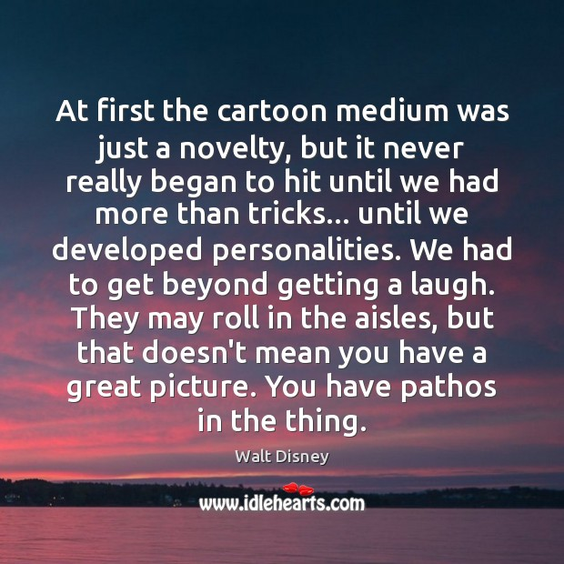 At first the cartoon medium was just a novelty, but it never Image