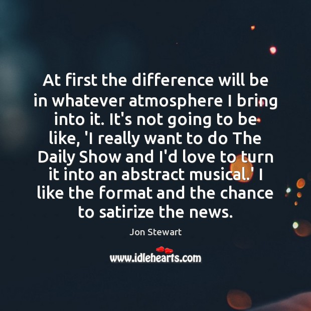 At first the difference will be in whatever atmosphere I bring into Image