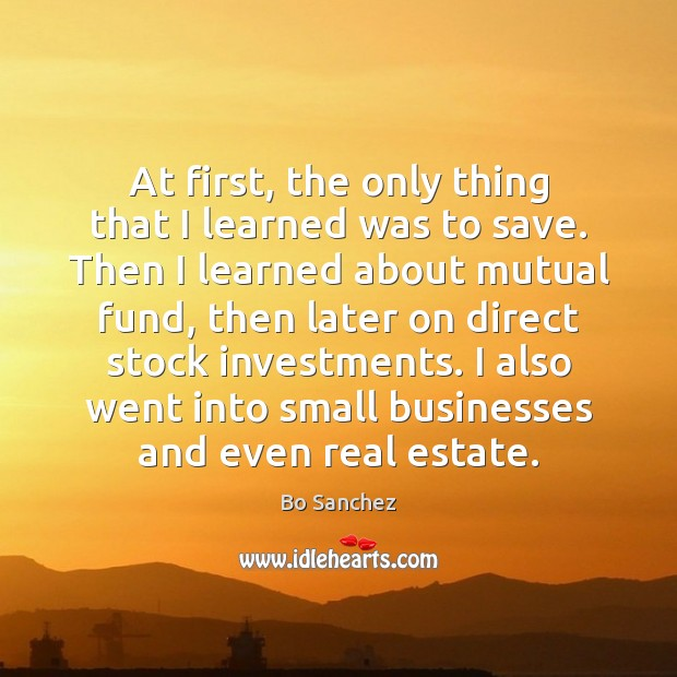 At first, the only thing that I learned was to save. Then Bo Sanchez Picture Quote