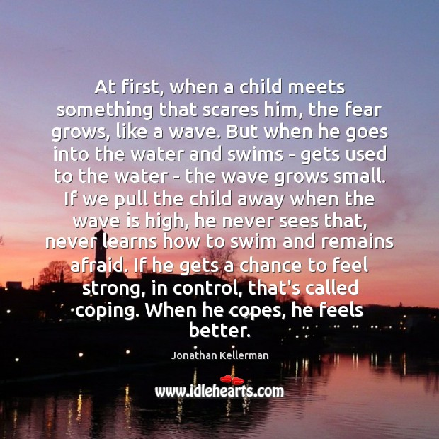At first, when a child meets something that scares him, the fear Image