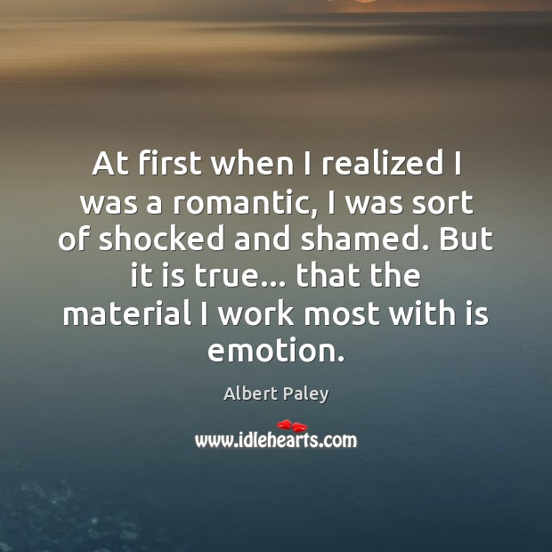 At first when I realized I was a romantic, I was sort Emotion Quotes Image