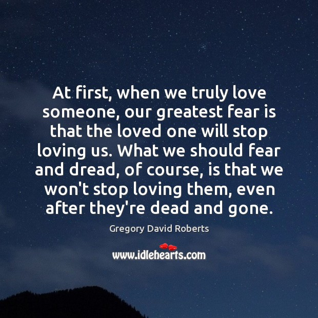 At first, when we truly love someone, our greatest fear is that Image