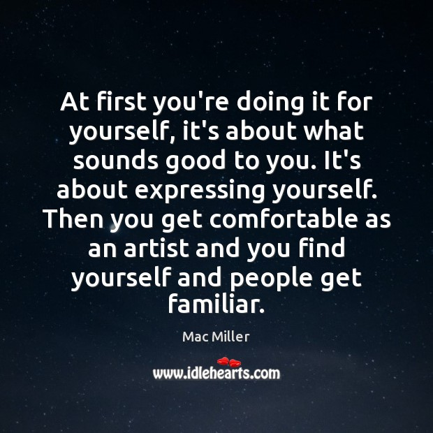 At first you're doing it for yourself, it's about what sounds good Image