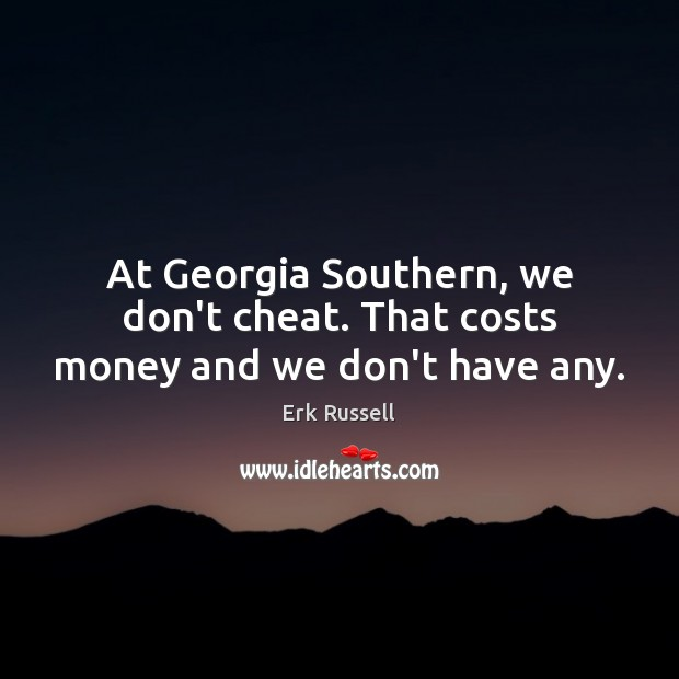 Image, At Georgia Southern, we don't cheat. That costs money and we don't have any.