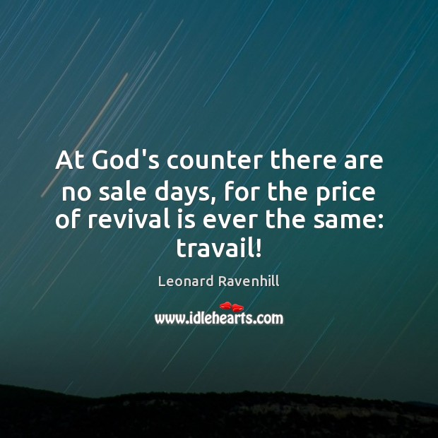 At God's counter there are no sale days, for the price of Leonard Ravenhill Picture Quote