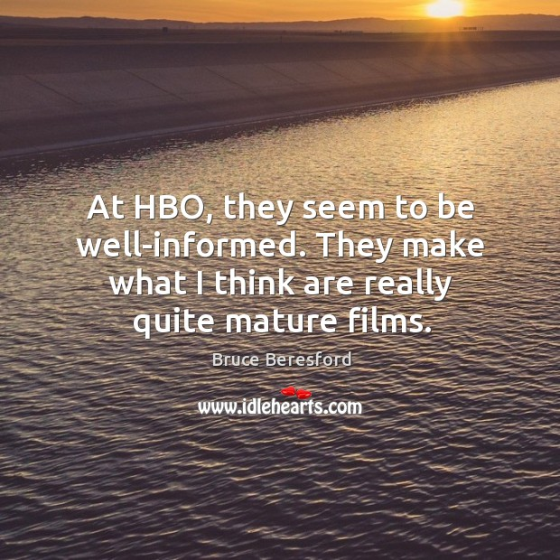 Image, At hbo, they seem to be well-informed. They make what I think are really quite mature films.