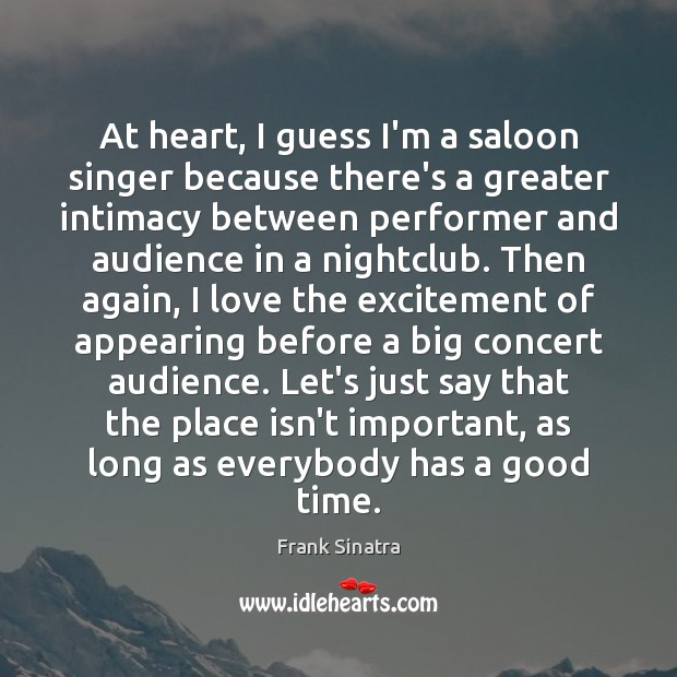 At heart, I guess I'm a saloon singer because there's a greater Frank Sinatra Picture Quote