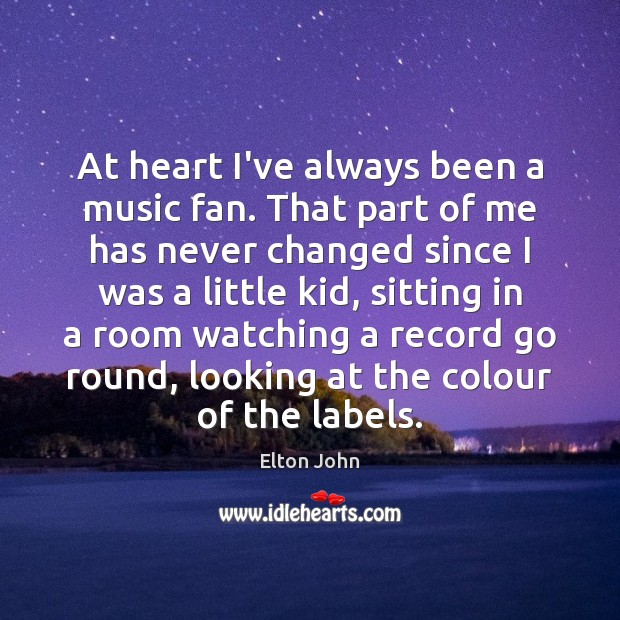 Image, At heart I've always been a music fan. That part of me