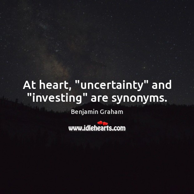 """At heart, """"uncertainty"""" and """"investing"""" are synonyms. Image"""