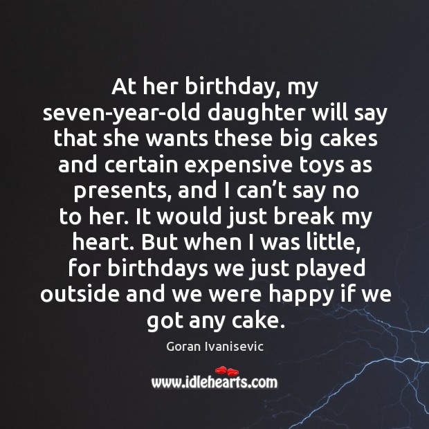 At her birthday, my seven-year-old daughter will say that she wants these big cakes Image