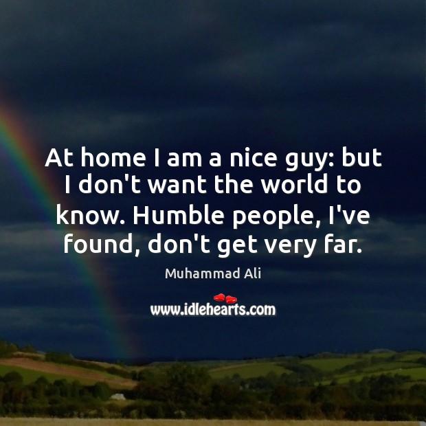 At home I am a nice guy: but I don't want the Muhammad Ali Picture Quote