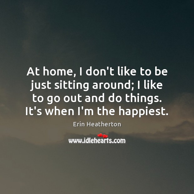At home, I don't like to be just sitting around; I like Image