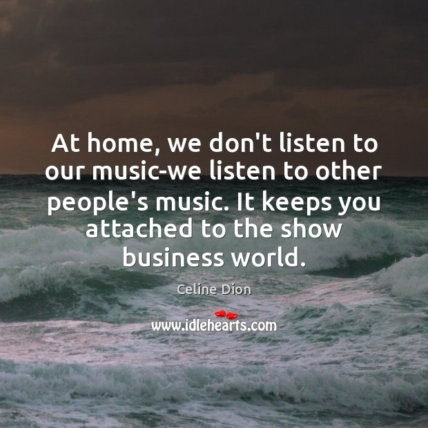 At home, we don't listen to our music-we listen to other people's Image
