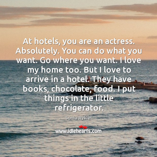 At hotels, you are an actress. Absolutely. You can do what you want. Go where you want. Image