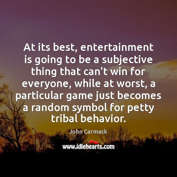 At its best, entertainment is going to be a subjective thing that Behavior Quotes Image