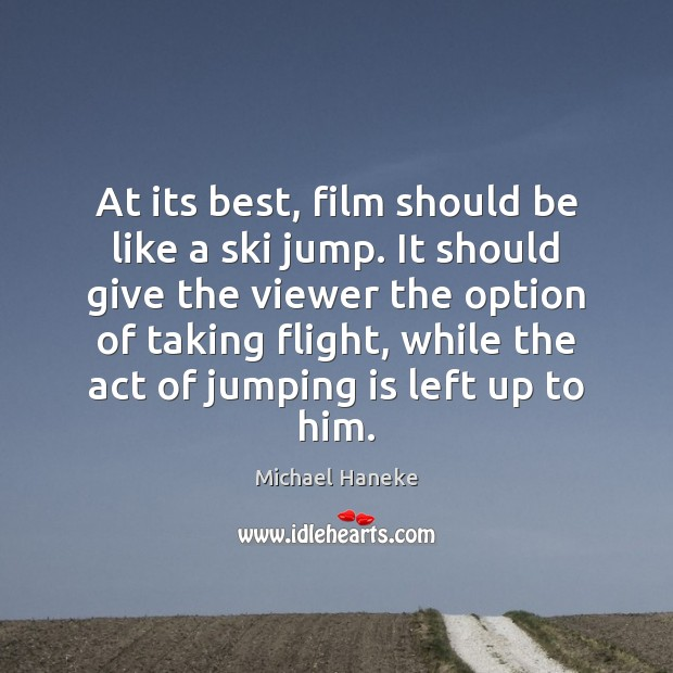Image, At its best, film should be like a ski jump. It should