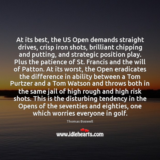At its best, the US Open demands straight drives, crisp iron shots, Thomas Boswell Picture Quote