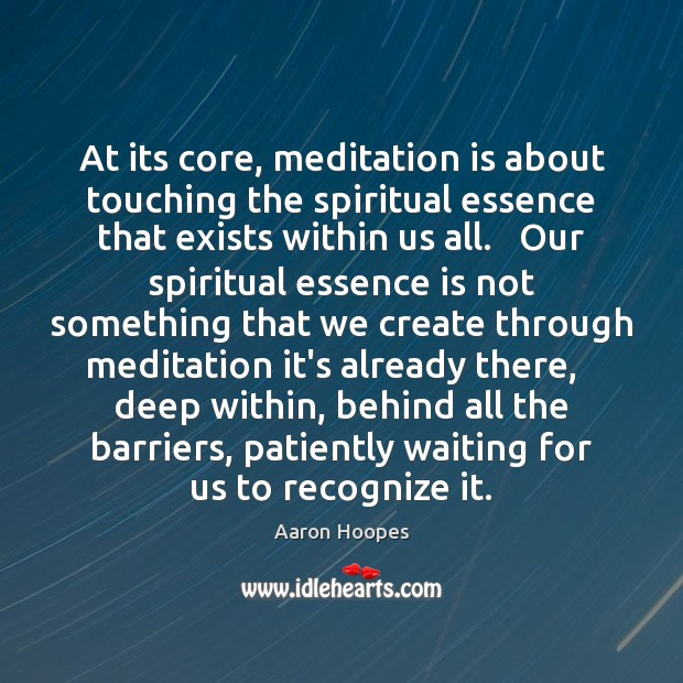 Image, At its core, meditation is about touching the spiritual essence that exists