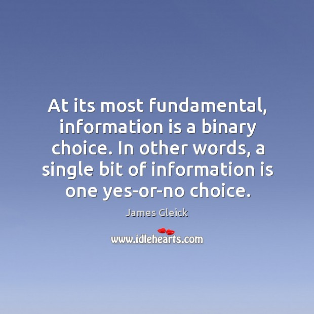 At its most fundamental, information is a binary choice. In other words, Image