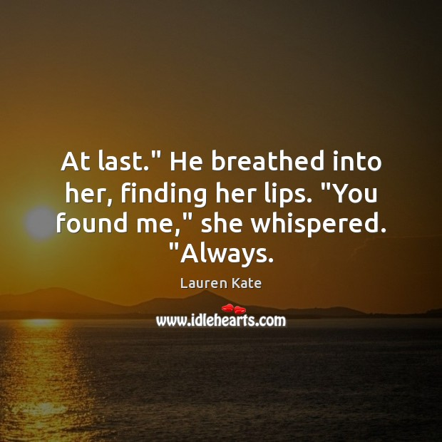 """At last."""" He breathed into her, finding her lips. """"You found me,"""" she whispered. """"Always. Image"""