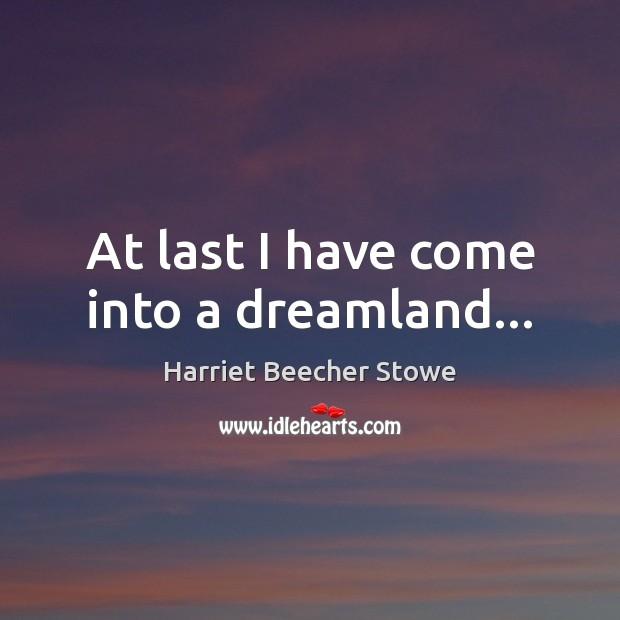 At last I have come into a dreamland… Image