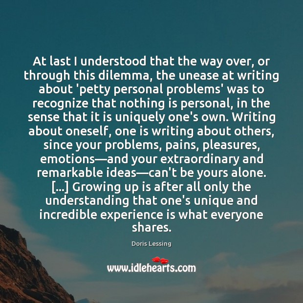 At last I understood that the way over, or through this dilemma, Experience Quotes Image