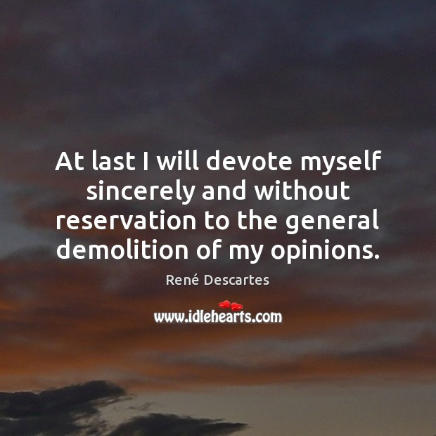 At last I will devote myself sincerely and without reservation to the René Descartes Picture Quote