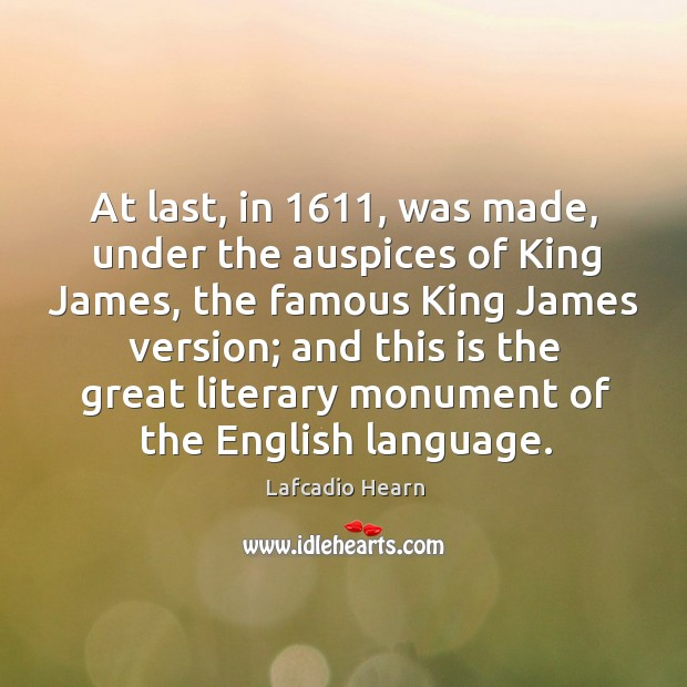 Image, At last, in 1611, was made, under the auspices of king james, the famous king james version