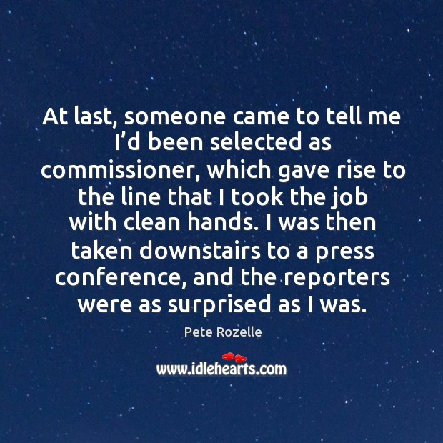 At last, someone came to tell me I'd been selected as commissioner, which gave rise to the line that Image