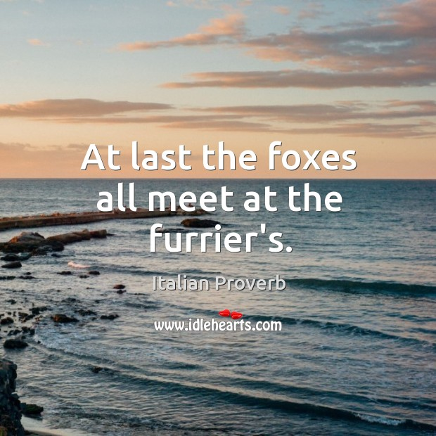 At last the foxes all meet at the furrier's. Italian Proverbs Image