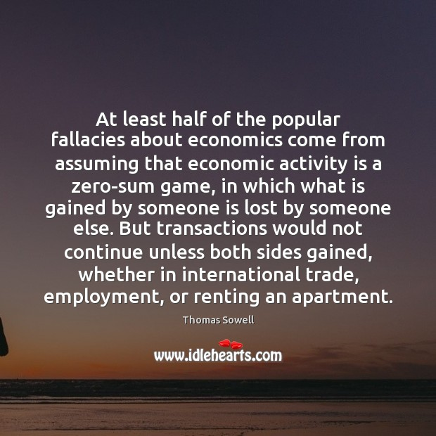 At least half of the popular fallacies about economics come from assuming Image