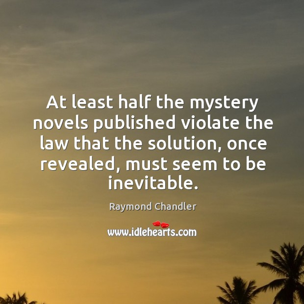 At least half the mystery novels published violate the law that the solution, once revealed, must seem to be inevitable. Image