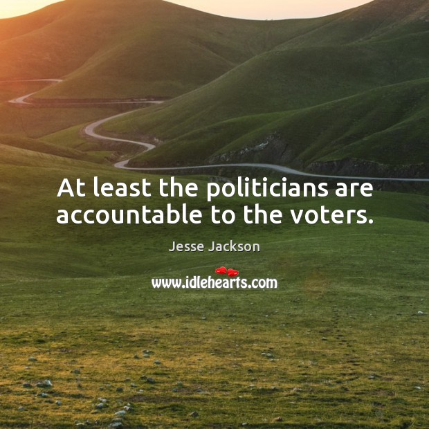 At least the politicians are accountable to the voters. Image