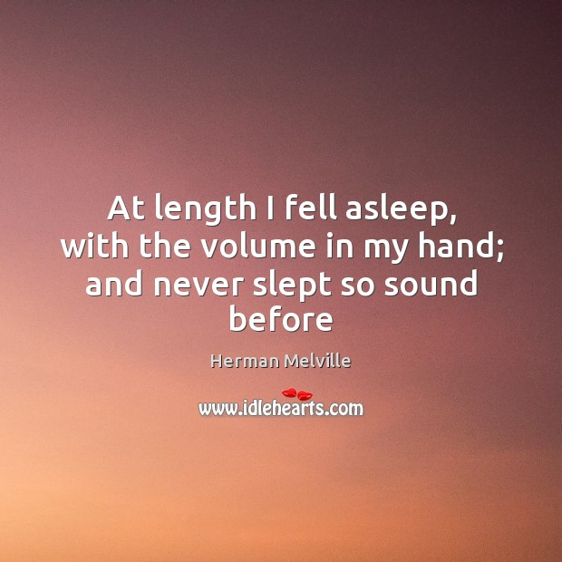 At length I fell asleep, with the volume in my hand; and never slept so sound before Image