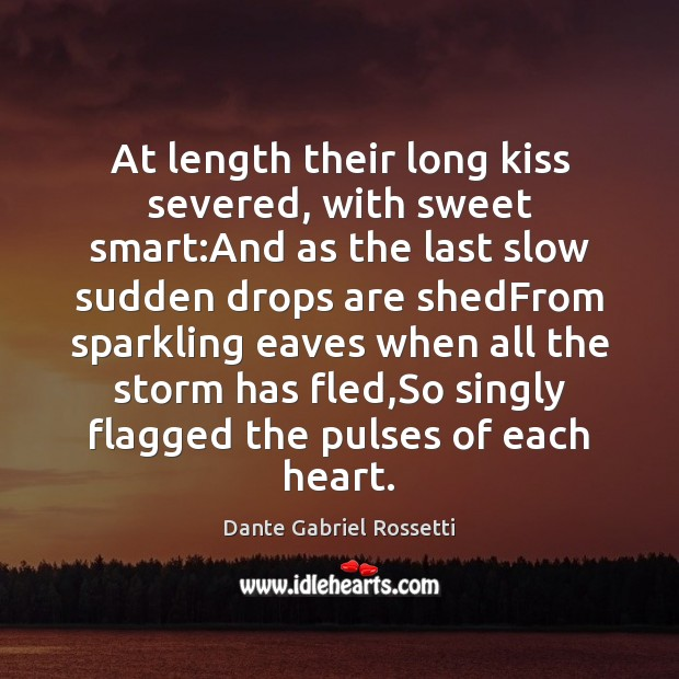 At length their long kiss severed, with sweet smart:And as the Dante Gabriel Rossetti Picture Quote