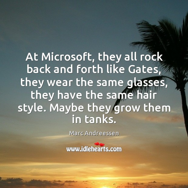 Image, At Microsoft, they all rock back and forth like Gates, they wear
