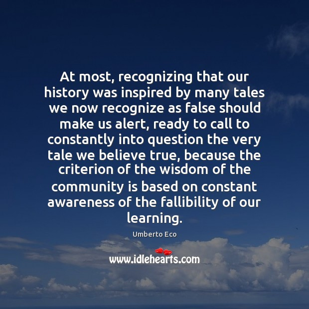 At most, recognizing that our history was inspired by many tales we Umberto Eco Picture Quote