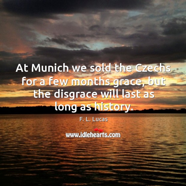 At munich we sold the czechs for a few months grace, but the disgrace will last as long as history. Image