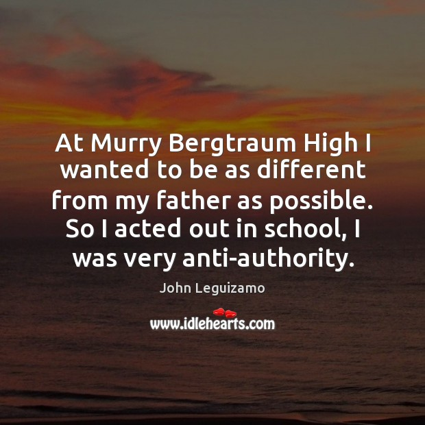 At Murry Bergtraum High I wanted to be as different from my John Leguizamo Picture Quote