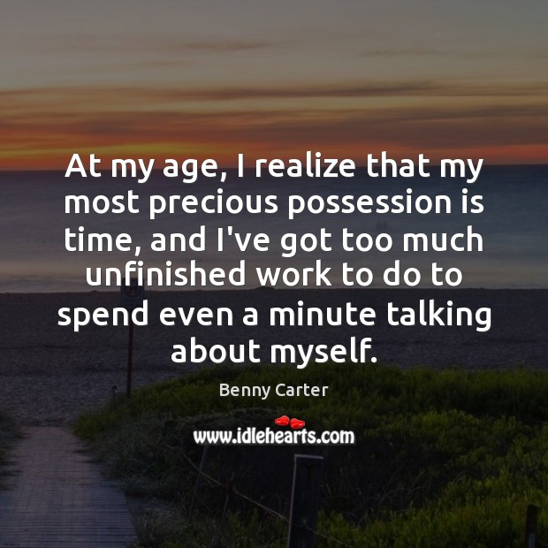 Image, At my age, I realize that my most precious possession is time,